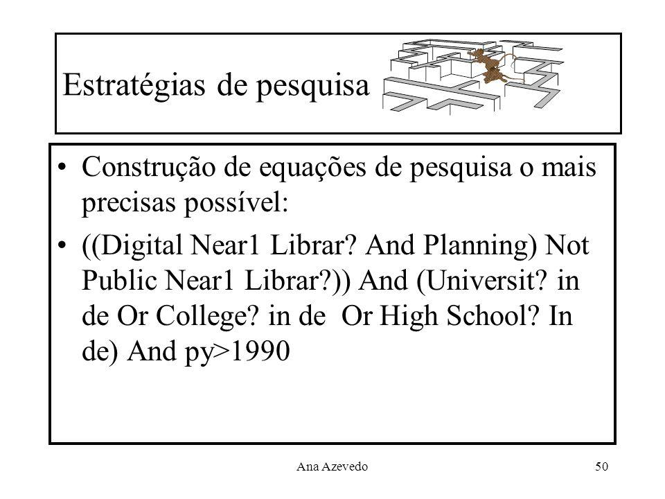 Ana Azevedo50 Estratégias de pesquisa Construção de equações de pesquisa o mais precisas possível: ((Digital Near1 Librar? And Planning) Not Public Ne