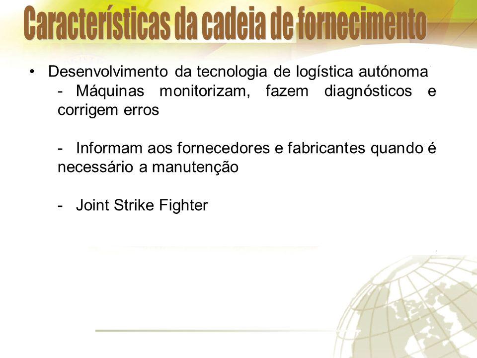 Desenvolvimento da tecnologia de logística autónoma -Máquinas monitorizam, fazem diagnósticos e corrigem erros -Informam aos fornecedores e fabricantes quando é necessário a manutenção -Joint Strike Fighter