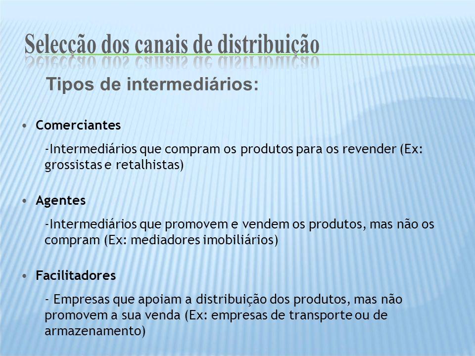 Tipos de intermediários: Comerciantes -Intermediários que compram os produtos para os revender (Ex: grossistas e retalhistas) Agentes -Intermediários