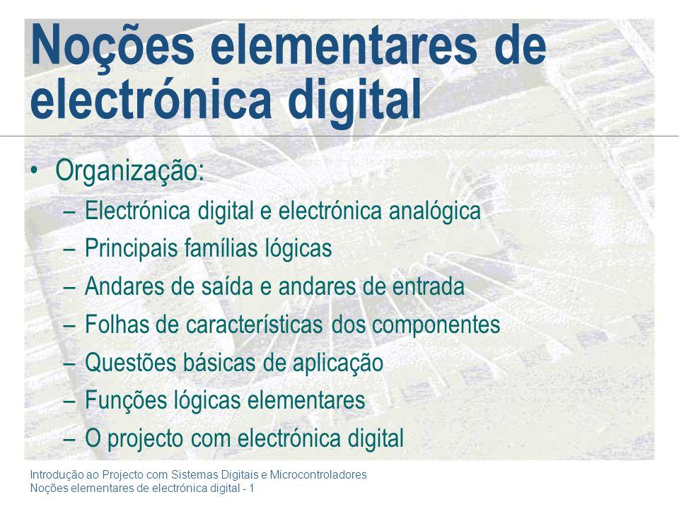 Introdução ao Projecto com Sistemas Digitais e Microcontroladores Noções elementares de electrónica digital - 1 Noções elementares de electrónica digi
