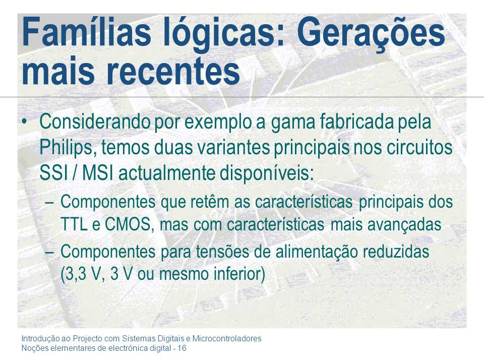 Introdução ao Projecto com Sistemas Digitais e Microcontroladores Noções elementares de electrónica digital - 16 Famílias lógicas: Gerações mais recen