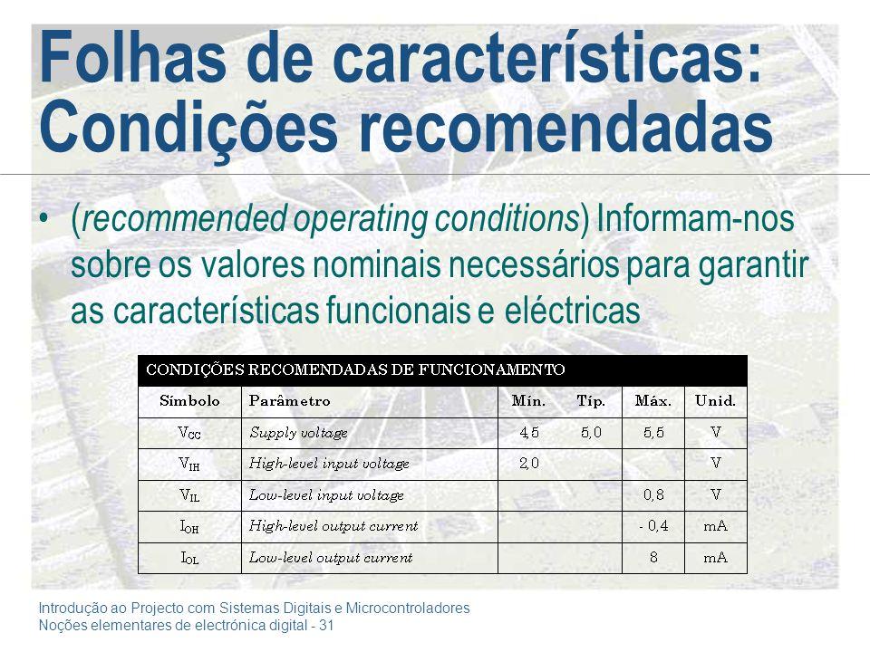 Introdução ao Projecto com Sistemas Digitais e Microcontroladores Noções elementares de electrónica digital - 31 Folhas de características: Condições