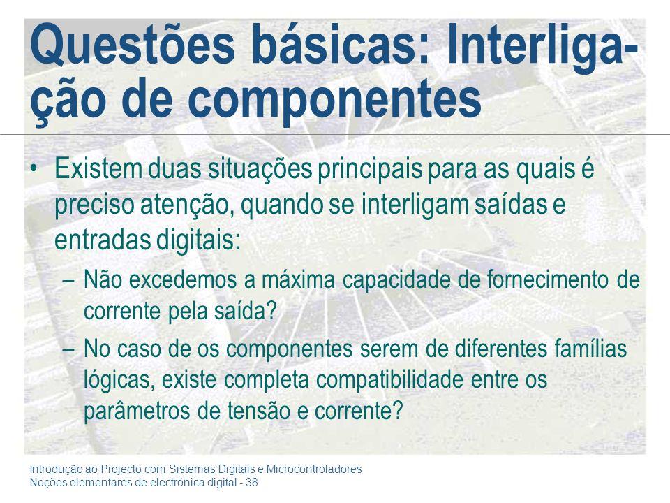Introdução ao Projecto com Sistemas Digitais e Microcontroladores Noções elementares de electrónica digital - 38 Questões básicas: Interliga- ção de c