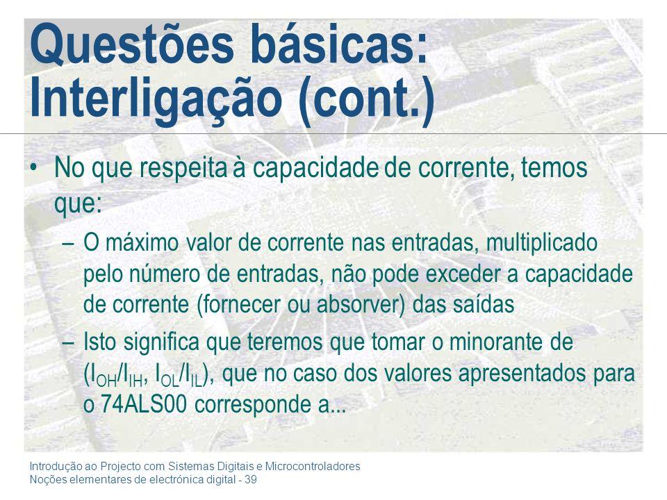 Introdução ao Projecto com Sistemas Digitais e Microcontroladores Noções elementares de electrónica digital - 39 Questões básicas: Interligação (cont.