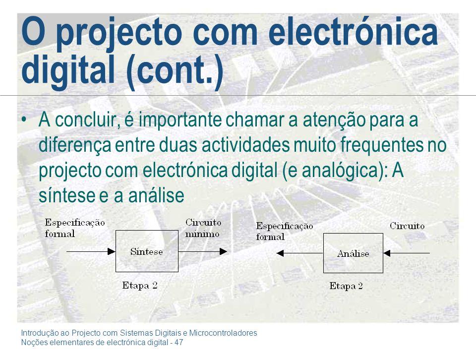 Introdução ao Projecto com Sistemas Digitais e Microcontroladores Noções elementares de electrónica digital - 47 O projecto com electrónica digital (c
