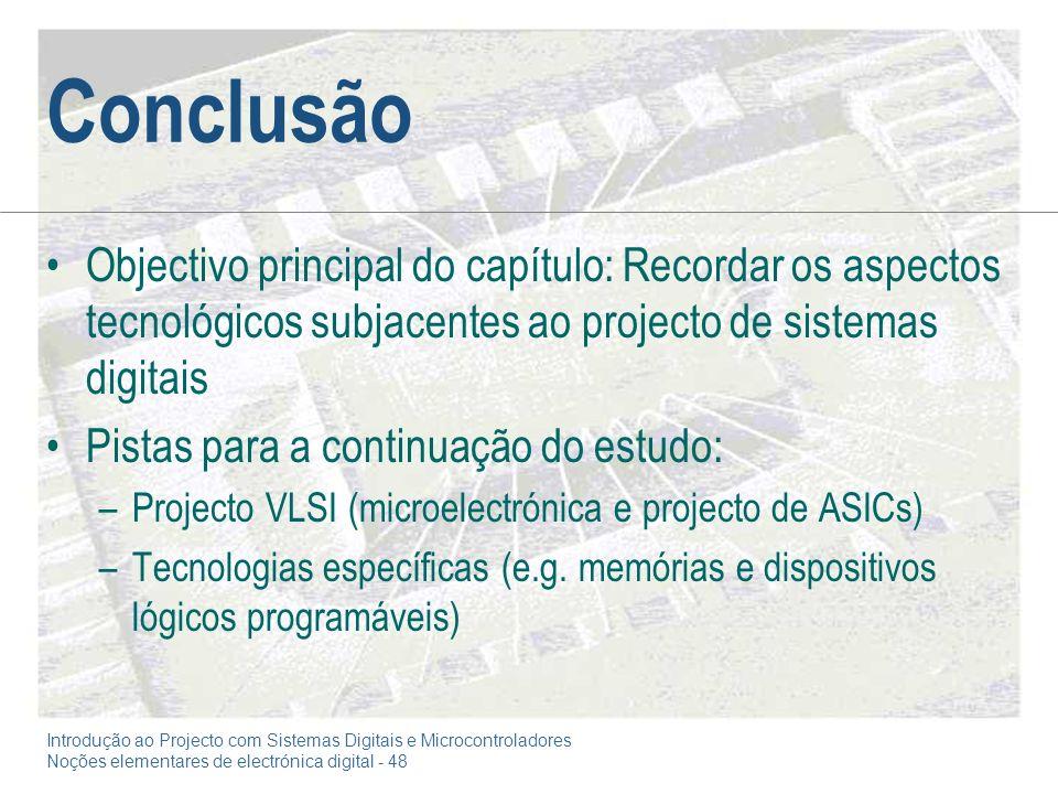 Introdução ao Projecto com Sistemas Digitais e Microcontroladores Noções elementares de electrónica digital - 48 Conclusão Objectivo principal do capí