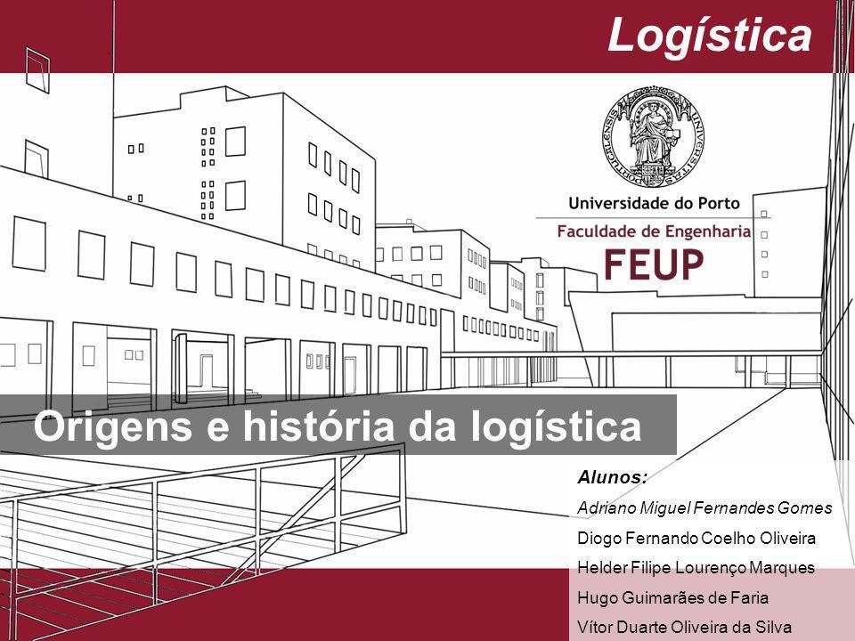 Logística Origens e história da logística Alunos: Adriano Miguel Fernandes Gomes Diogo Fernando Coelho Oliveira Helder Filipe Lourenço Marques Hugo Gu