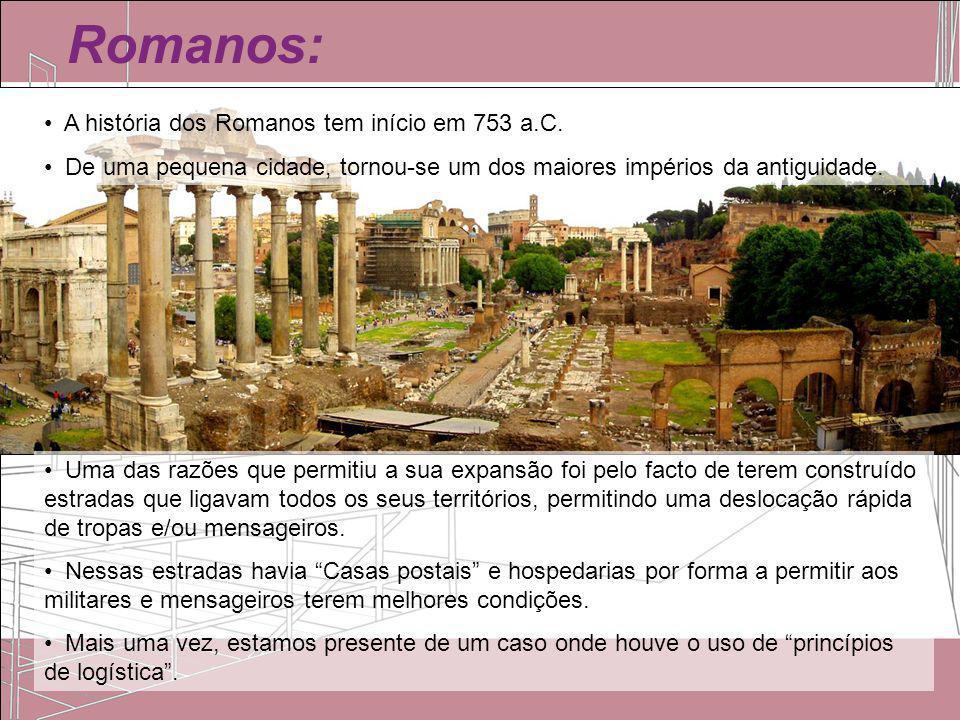 Romanos: Uma das razões que permitiu a sua expansão foi pelo facto de terem construído estradas que ligavam todos os seus territórios, permitindo uma