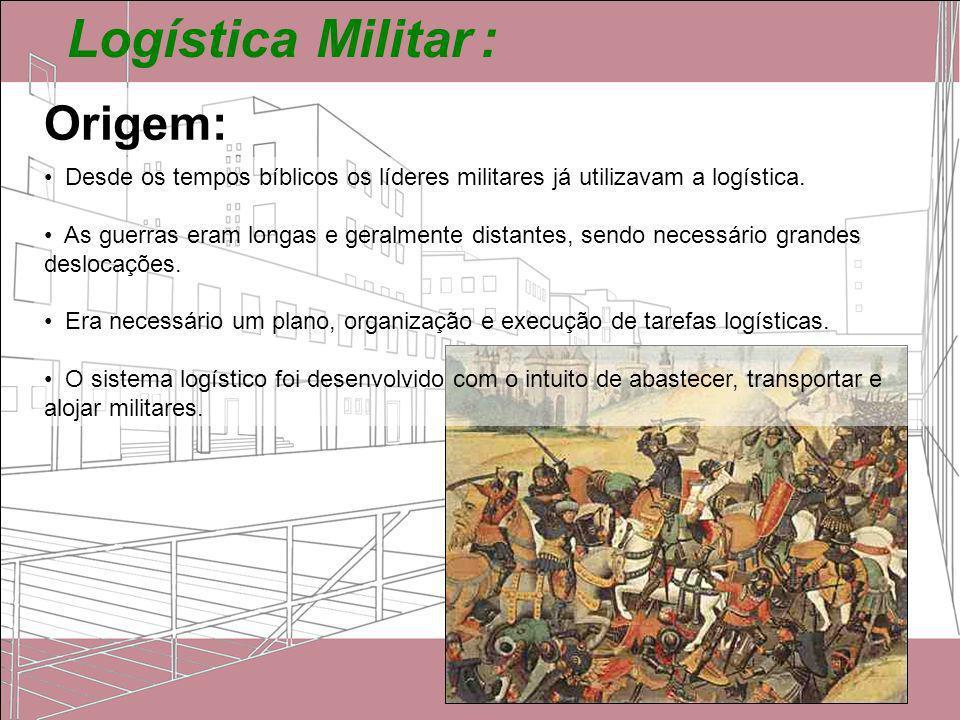 Logística Militar : Desde os tempos bíblicos os líderes militares já utilizavam a logística. As guerras eram longas e geralmente distantes, sendo nece
