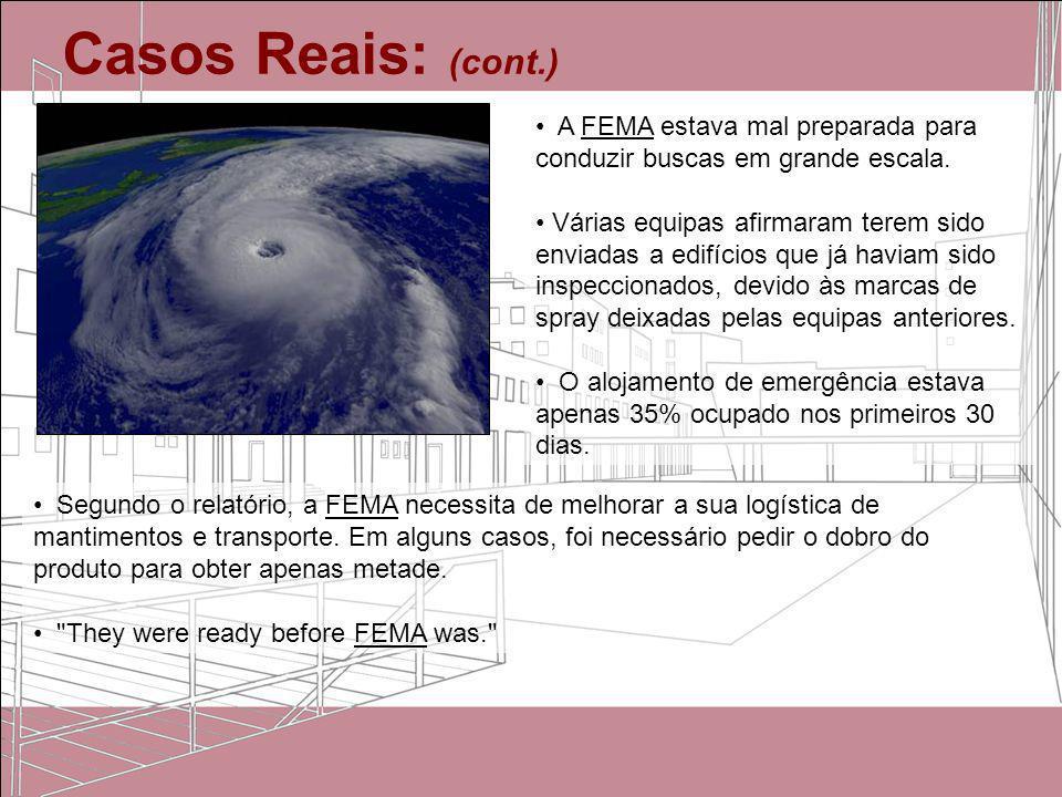 Casos Reais: (cont.) A FEMA estava mal preparada para conduzir buscas em grande escala. Várias equipas afirmaram terem sido enviadas a edifícios que j