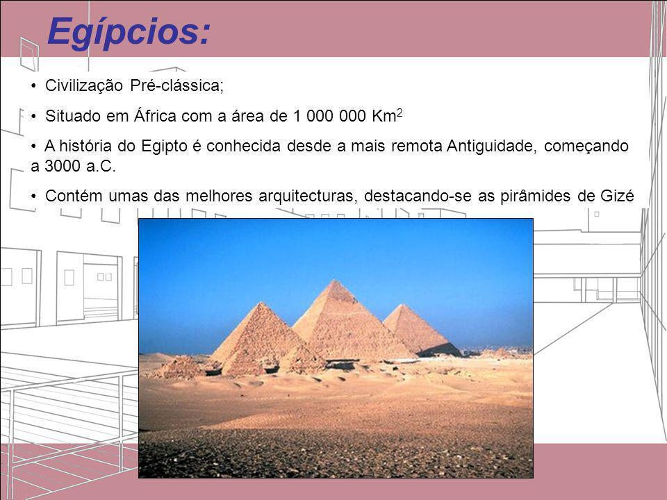 Egípcios: Civilização Pré-clássica; Situado em África com a área de 1 000 000 Km 2 A história do Egipto é conhecida desde a mais remota Antiguidade, c