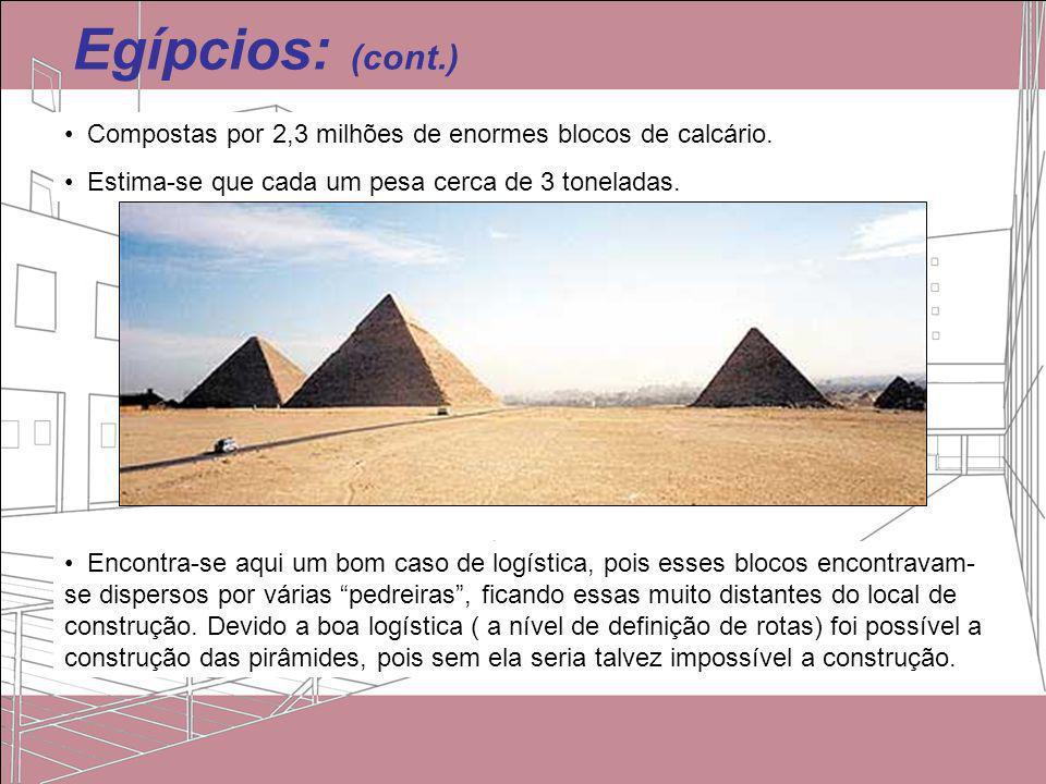 Egípcios: (cont.) Compostas por 2,3 milhões de enormes blocos de calcário. Estima-se que cada um pesa cerca de 3 toneladas. Encontra-se aqui um bom ca