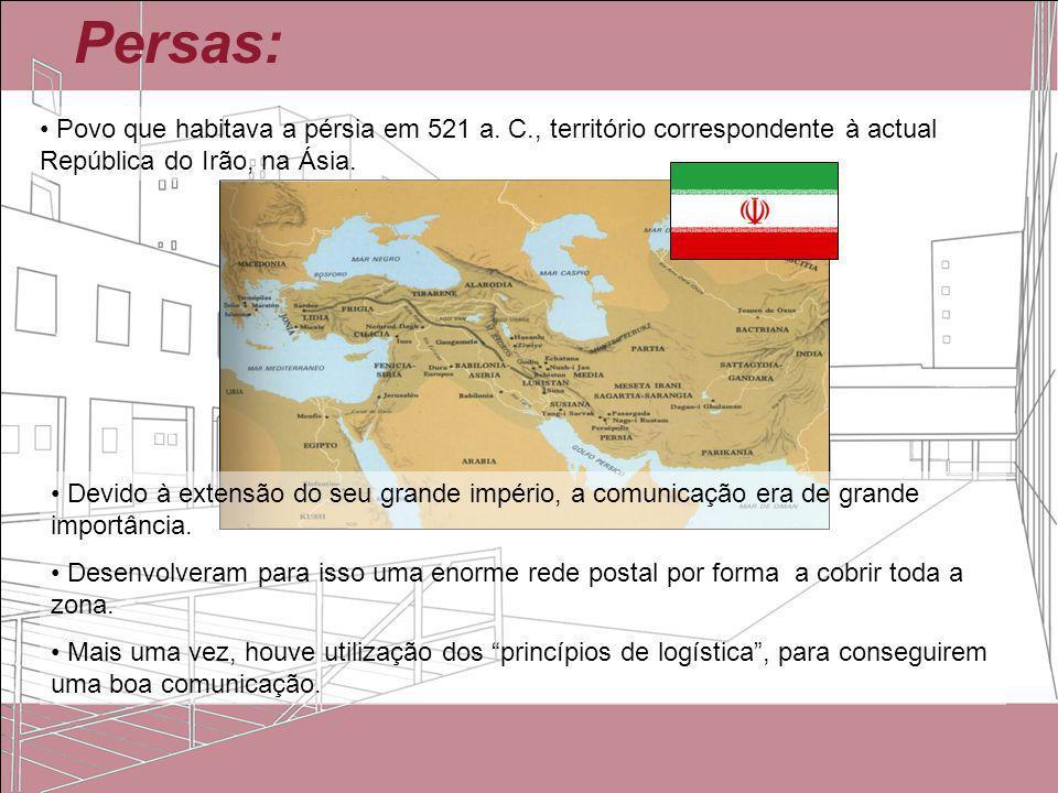 Persas: Povo que habitava a pérsia em 521 a. C., território correspondente à actual República do Irão, na Ásia. Devido à extensão do seu grande impéri