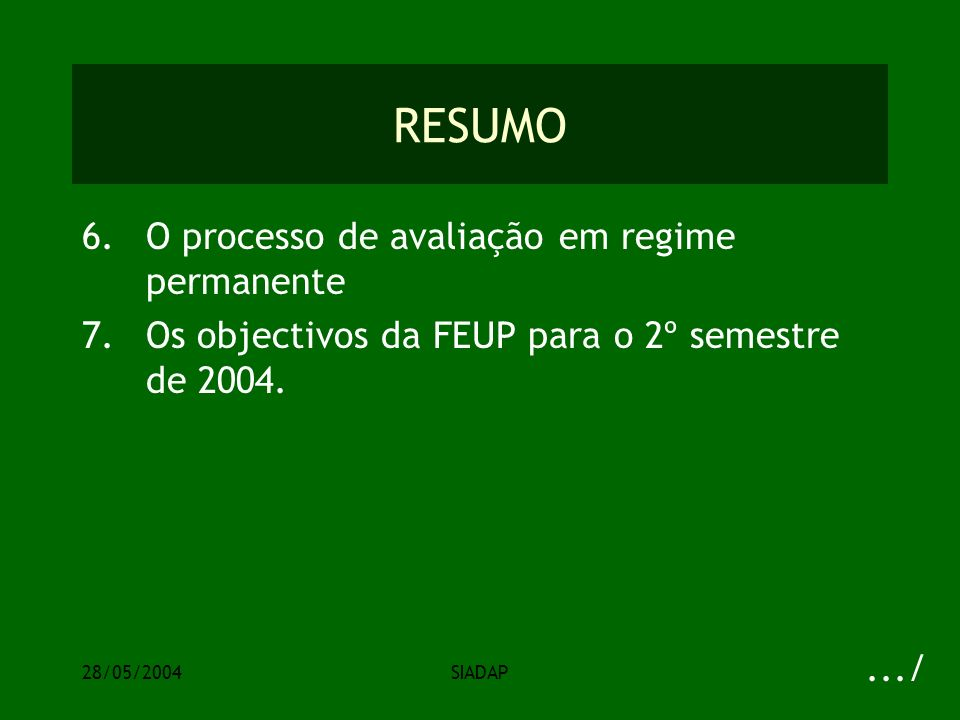28/05/2004SIADAP RESUMO 6.O processo de avaliação em regime permanente 7.Os objectivos da FEUP para o 2º semestre de 2004..../