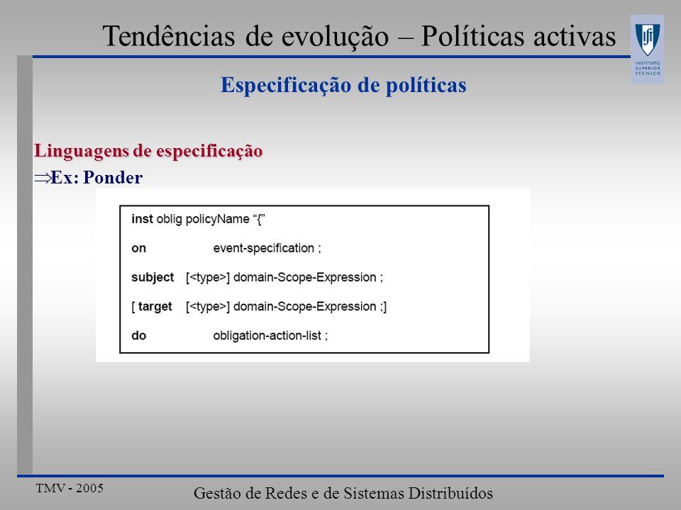 TMV - 2005 Gestão de Redes e de Sistemas Distribuídos Tendências de evolução – Políticas activas Especificação de políticas Linguagens de especificaçã