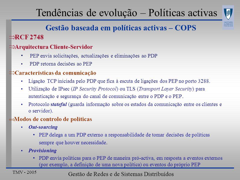TMV - 2005 Gestão de Redes e de Sistemas Distribuídos Gestão baseada em políticas activas – COPS Tendências de evolução – Políticas activas RCF 2748 R