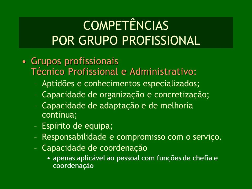 COMPETÊNCIAS POR GRUPO PROFISSIONAL Grupos profissionais Técnico Profissional e Administrativo:Grupos profissionais Técnico Profissional e Administrat
