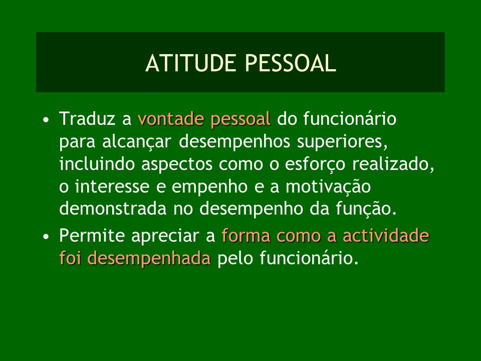 ATITUDE PESSOAL vontade pessoalTraduz a vontade pessoal do funcionário para alcançar desempenhos superiores, incluindo aspectos como o esforço realiza