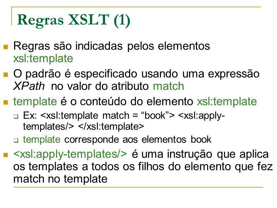 Regras XSLT (1) Regras são indicadas pelos elementos xsl:template O padrão é especificado usando uma expressão XPath no valor do atributo match templa