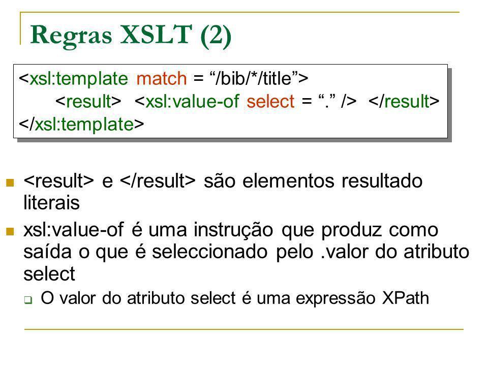 Regras XSLT (2) e são elementos resultado literais xsl:value-of é uma instrução que produz como saída o que é seleccionado pelo.valor do atributo sele