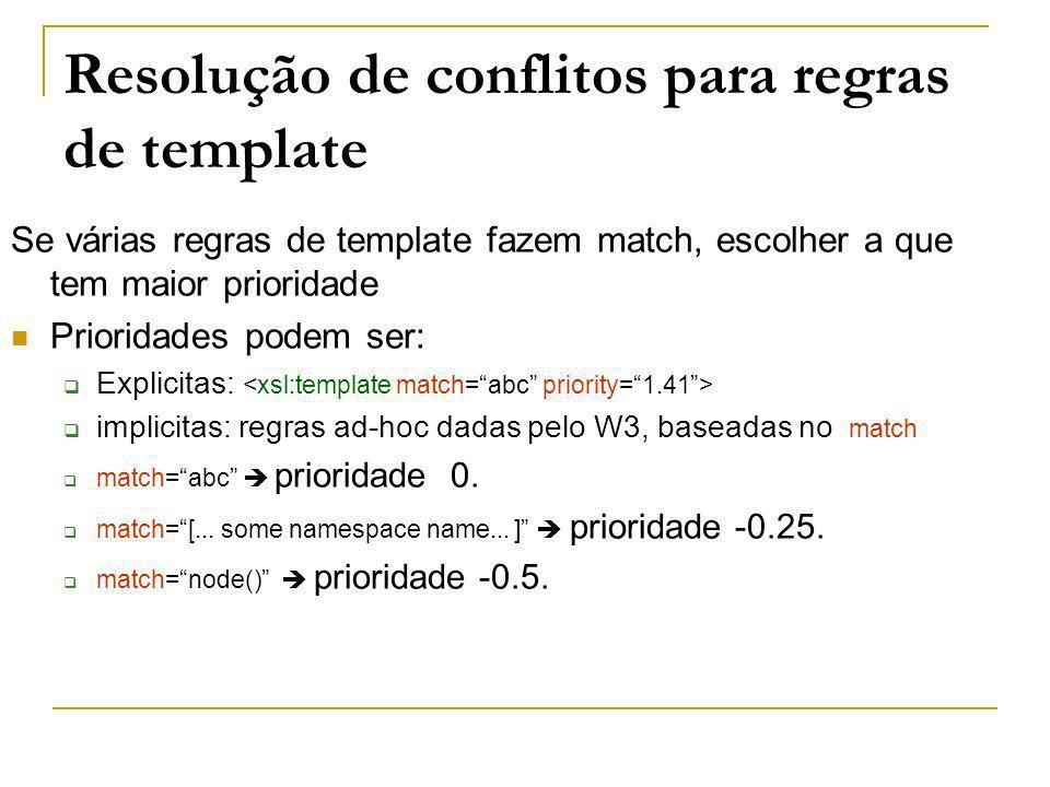 Resolução de conflitos para regras de template Se várias regras de template fazem match, escolher a que tem maior prioridade Prioridades podem ser: Ex