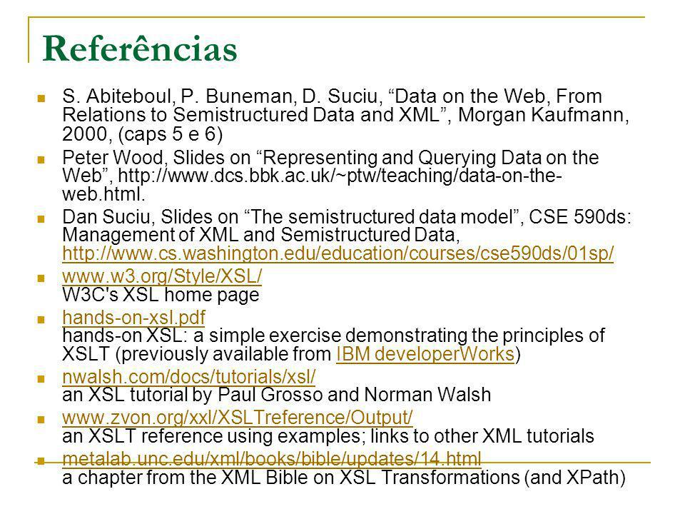 Referências S. Abiteboul, P. Buneman, D. Suciu, Data on the Web, From Relations to Semistructured Data and XML, Morgan Kaufmann, 2000, (caps 5 e 6) Pe