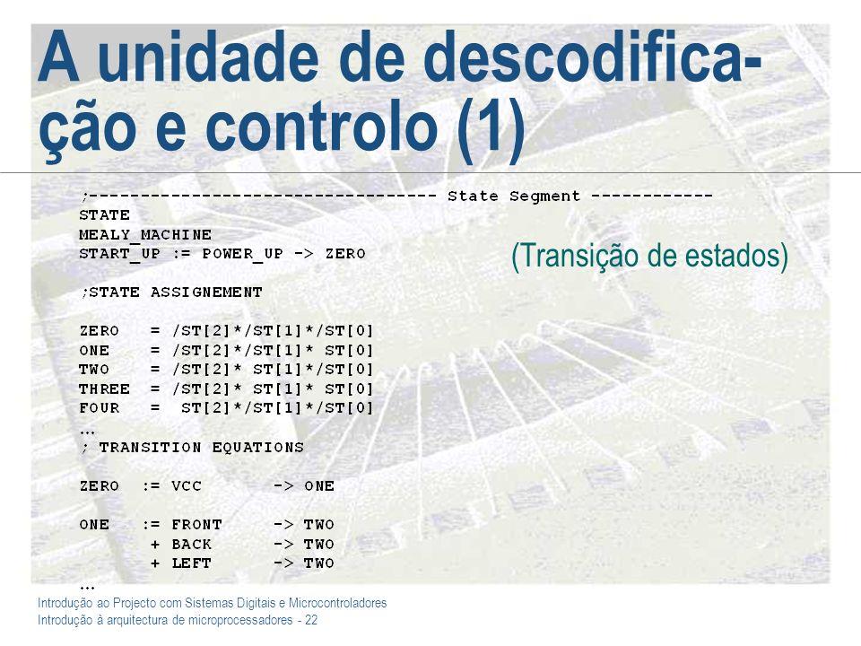 Introdução ao Projecto com Sistemas Digitais e Microcontroladores Introdução à arquitectura de microprocessadores - 22 A unidade de descodifica- ção e controlo (1) (Transição de estados)