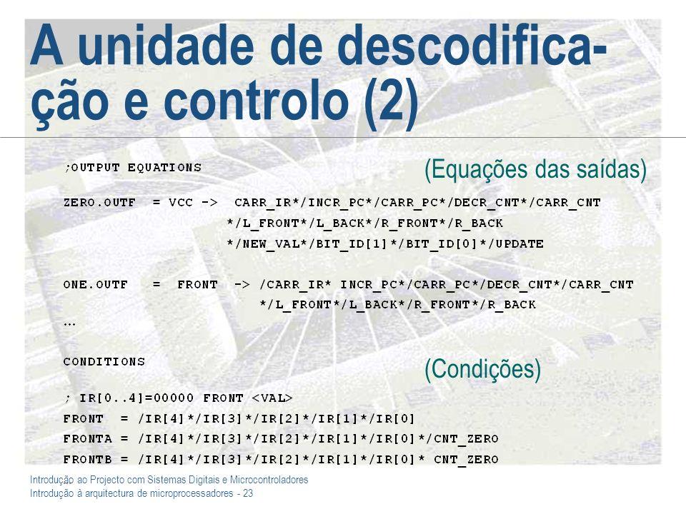 Introdução ao Projecto com Sistemas Digitais e Microcontroladores Introdução à arquitectura de microprocessadores - 23 A unidade de descodifica- ção e controlo (2) (Equações das saídas) (Condições)