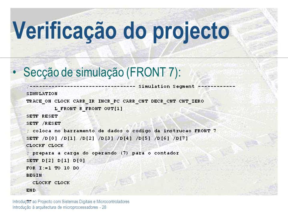 Introdução ao Projecto com Sistemas Digitais e Microcontroladores Introdução à arquitectura de microprocessadores - 28 Verificação do projecto Secção de simulação (FRONT 7):