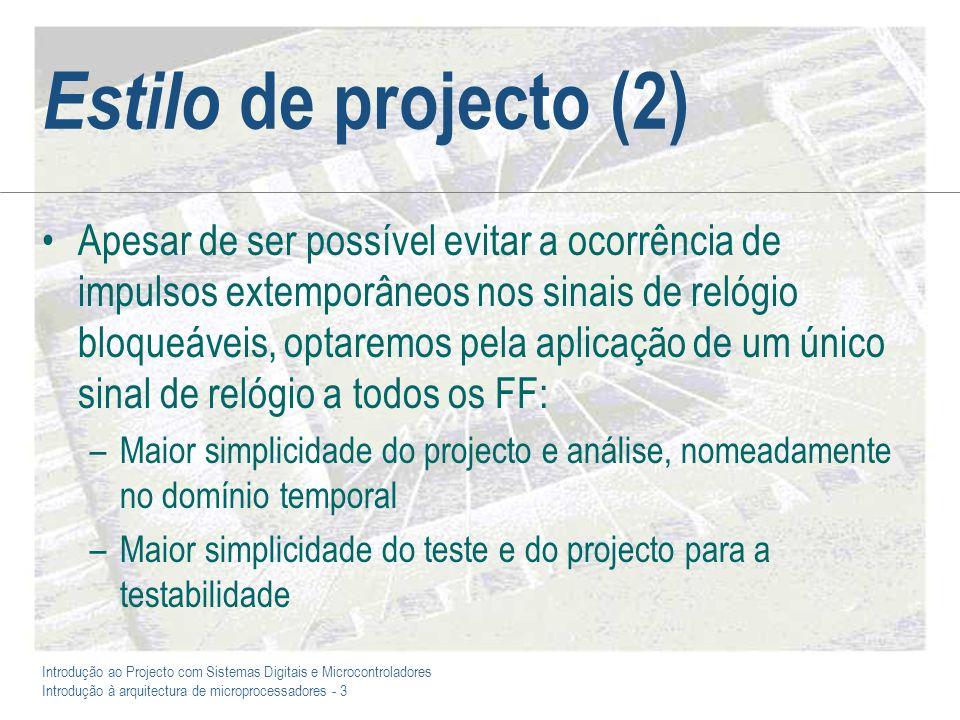 Introdução ao Projecto com Sistemas Digitais e Microcontroladores Introdução à arquitectura de microprocessadores - 3 Estilo de projecto (2) Apesar de