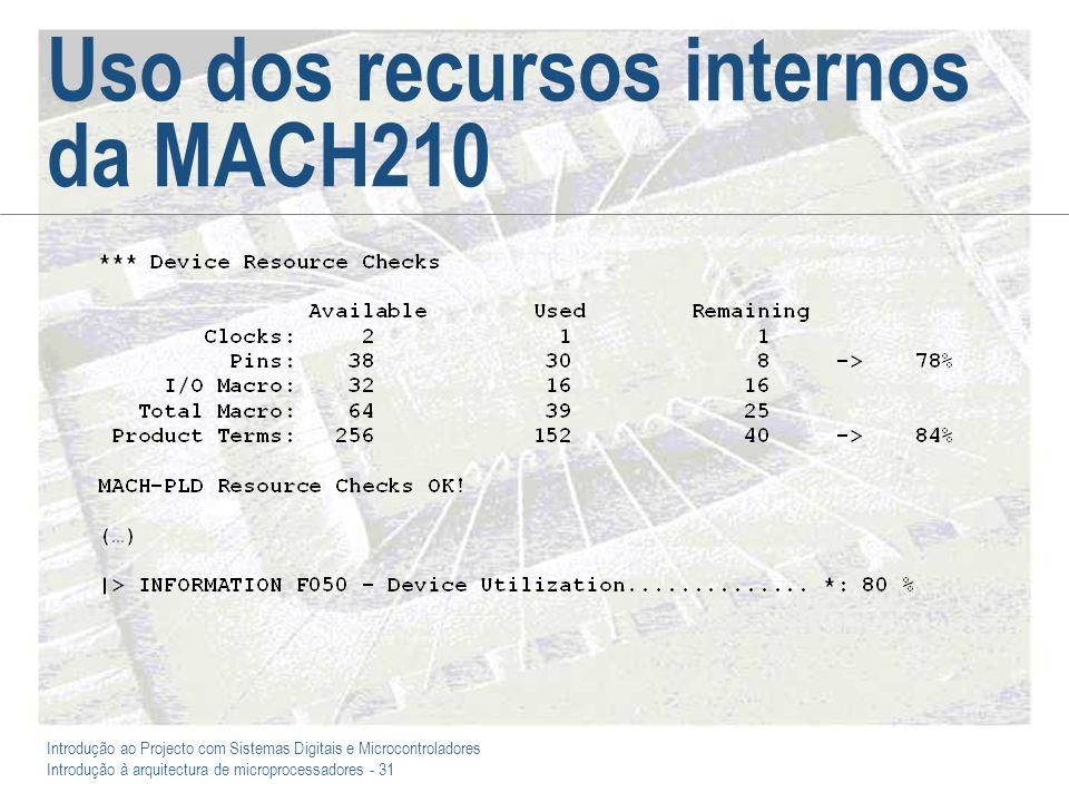 Introdução ao Projecto com Sistemas Digitais e Microcontroladores Introdução à arquitectura de microprocessadores - 31 Uso dos recursos internos da MACH210