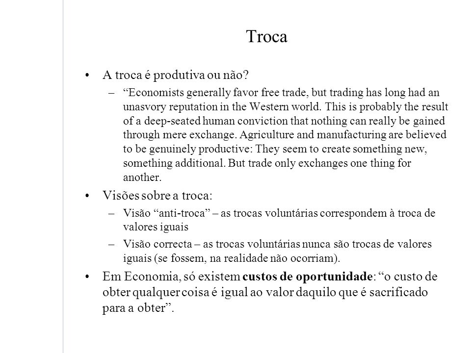 Troca A troca é produtiva ou não? –Economists generally favor free trade, but trading has long had an unasvory reputation in the Western world. This i
