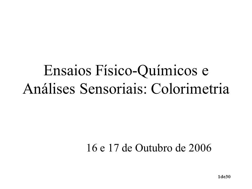 1de30 Ensaios Físico-Químicos e Análises Sensoriais: Colorimetria 16 e 17 de Outubro de 2006