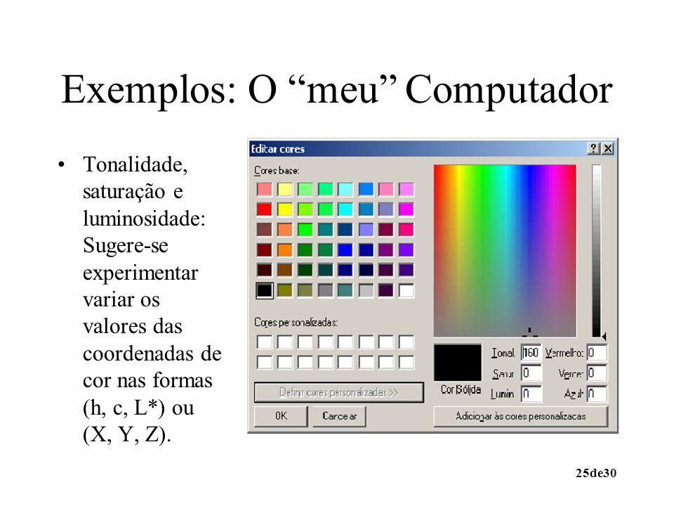 25de30 Exemplos: O meu Computador Tonalidade, saturação e luminosidade: Sugere-se experimentar variar os valores das coordenadas de cor nas formas (h,