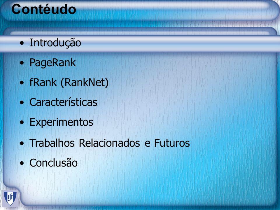 Contéudo Introdução PageRank fRank (RankNet) Características Experimentos Trabalhos Relacionados e Futuros Conclusão