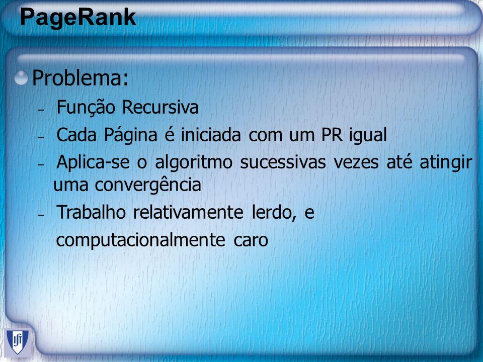 Conclusão PageRank não gera um bom ranking estático Muitas características individuais são melhores do que o PageRank PageRank » tendência para tecnologia fRank » tendência para os costumes do usuário O aprendizado de máquina deixa o ranking mais robusto (contra fraudes) Muito a ser feito ainda