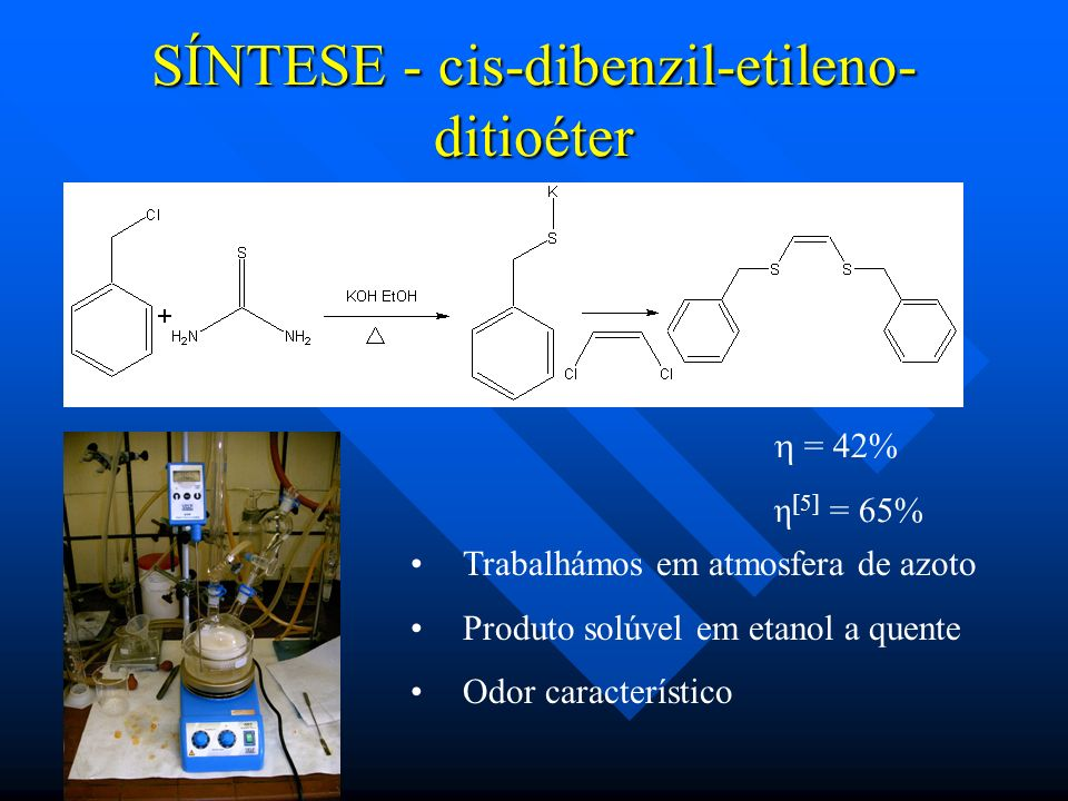 –Disódio-cis-dimercaptoetileno a partir do cis-dibenzil- etileno-ditioéter [5] (1ª síntese não se obteve produto).