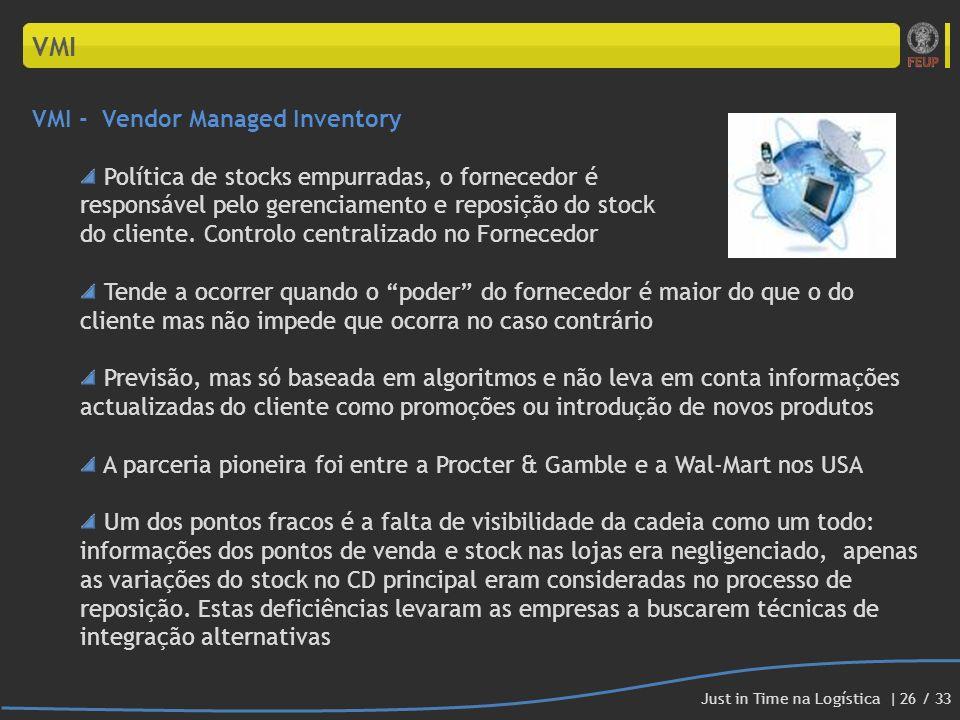 VMI VMI - Vendor Managed Inventory Política de stocks empurradas, o fornecedor é responsável pelo gerenciamento e reposição do stock do cliente. Contr