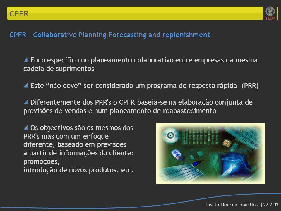 CPFR CPFR – Collaborative Planning Forecasting and replenishment Foco específico no planeamento colaborativo entre empresas da mesma cadeia de suprime