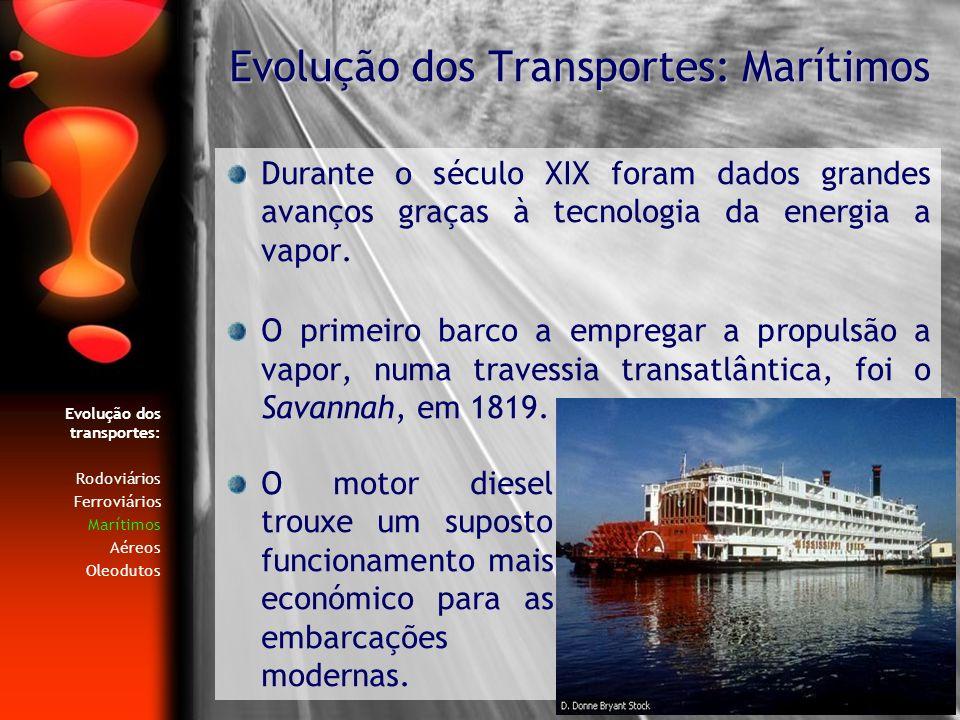 Evolução dos transportes: Rodoviários Ferroviários Marítimos Aéreos Oleodutos Durante o século XIX foram dados grandes avanços graças à tecnologia da