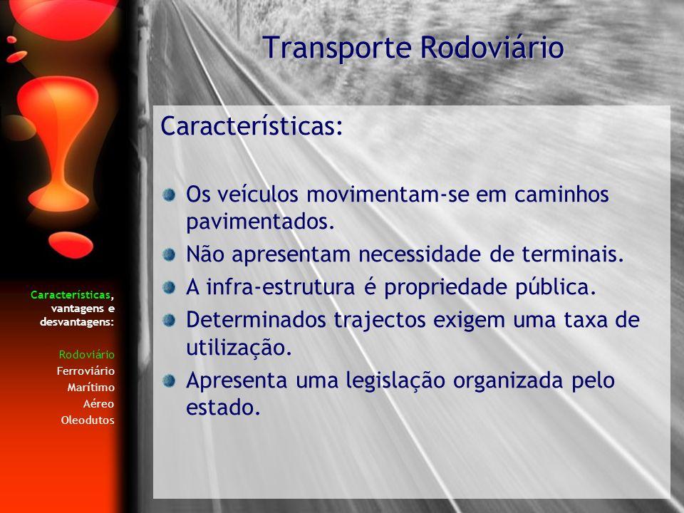 Características, vantagens e desvantagens: Rodoviário Ferroviário Marítimo Aéreo Oleodutos Características: Os veículos movimentam-se em caminhos pavi