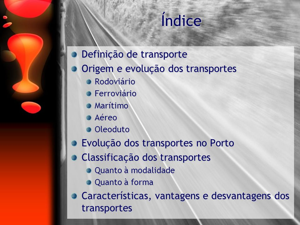Índice Definição de transporte Origem e evolução dos transportes RodoviárioFerroviárioMarítimoAéreoOleoduto Evolução dos transportes no Porto Classifi