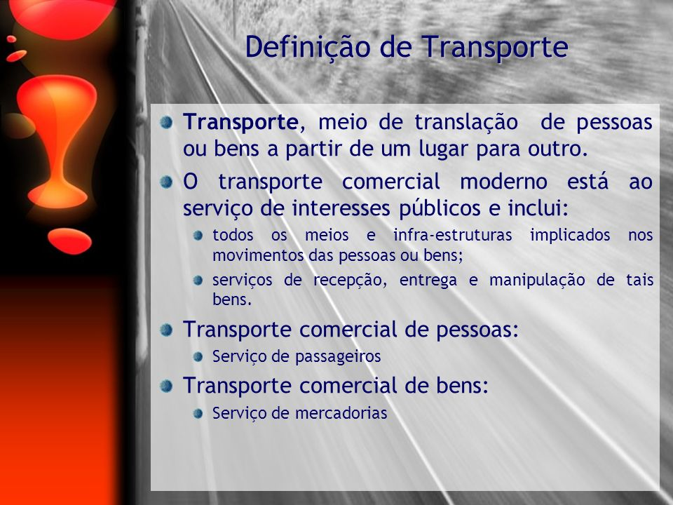 Transporte, meio de translação de pessoas ou bens a partir de um lugar para outro. O transporte comercial moderno está ao serviço de interesses públic