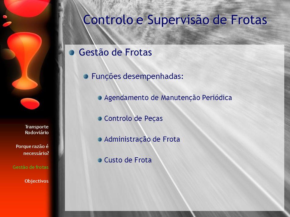 Gestão de Frotas Funções desempenhadas: Agendamento de Manutenção Periódica Controlo de Peças Administração de Frota Custo de Frota Controlo e Supervi