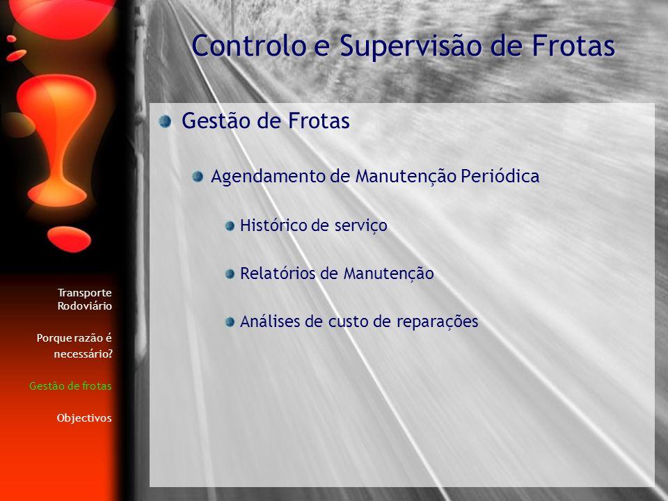 Gestão de Frotas Agendamento de Manutenção Periódica Histórico de serviço Relatórios de Manutenção Análises de custo de reparações Controlo e Supervis