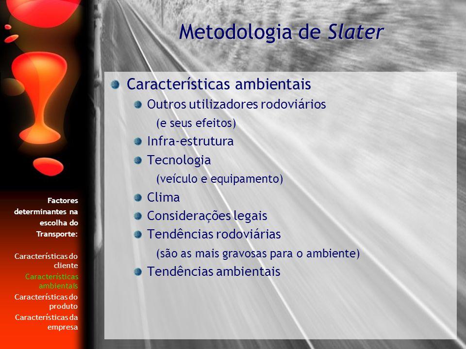 Características ambientais Outros utilizadores rodoviários (e seus efeitos) Infra-estrutura Tecnologia (veículo e equipamento) Clima Considerações leg