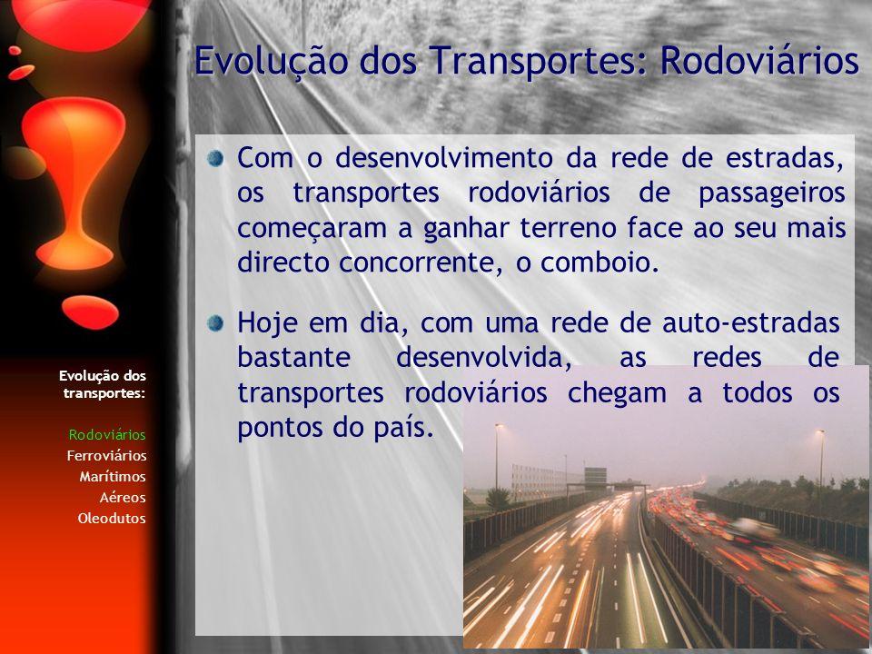 Evolução dos transportes: Rodoviários Ferroviários Marítimos Aéreos Oleodutos Com o desenvolvimento da rede de estradas, os transportes rodoviários de