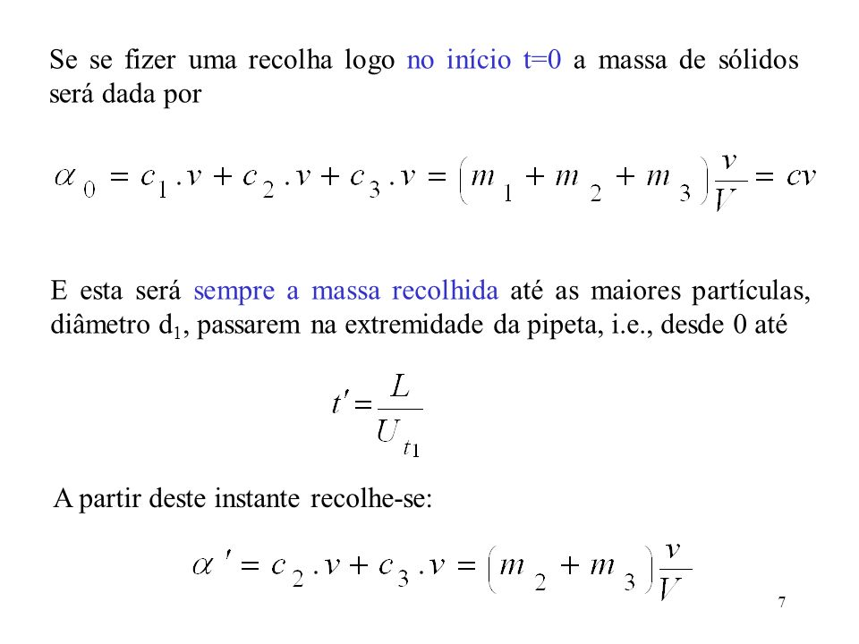 8 E esta será sempre a massa recolhida até as partículas de diâmetro d 2, passarem na extremidade da pipeta, i.e., até Desde t`` até ao instante que as menores partículas, diâmetro d 3, deixam de passar na extremidade da pipeta a massa de sólidos será