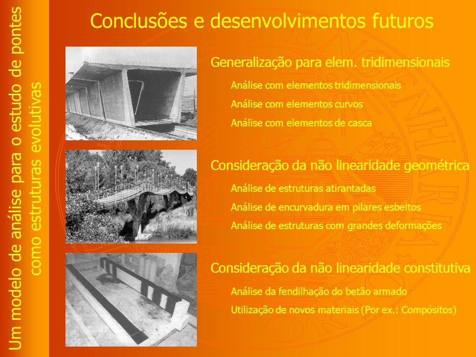 Um modelo de análise para o estudo de pontes como estruturas evolutivas Conclusões e desenvolvimentos futuros Generalização para elem.