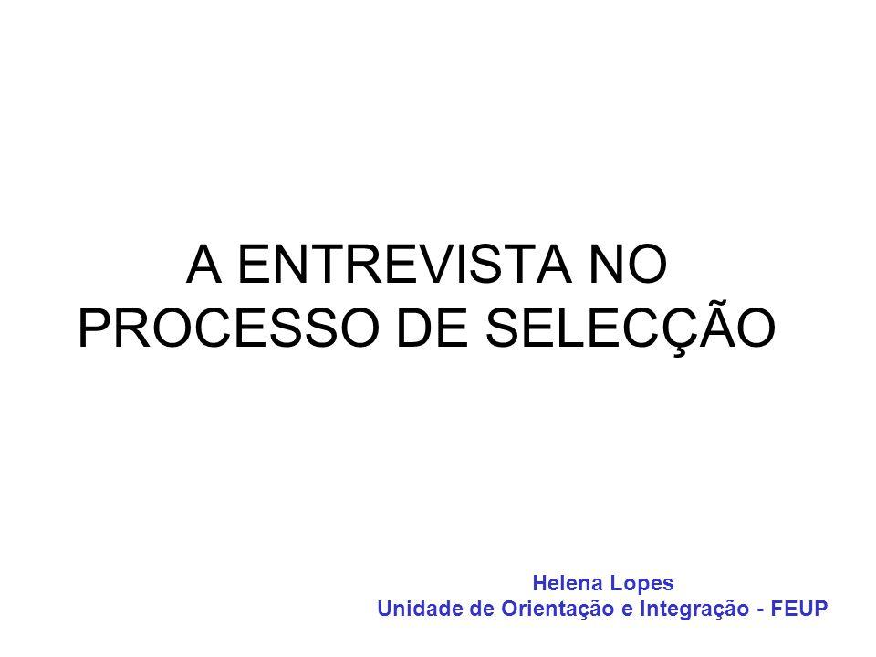 Helena Lopes Unidade de Orientação e Integração - FEUP A ENTREVISTA NO PROCESSO DE SELECÇÃO